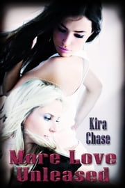 More Love Unleashed ebook by Kira Chase