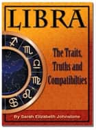 Libra: Star Sign Traits, Truths and Love Compatibility ebook by Sarah Johnstone