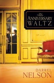 The Anniversary Waltz - A novel ebook by Darrel Nelson