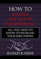How to Master the Art of Interviewing ebook by Ramzi Karim