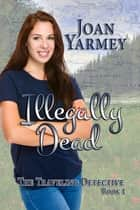 Illegally Dead ebook by Joan Yarmey
