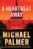 A Heartbeat Away - A Thriller ebook by Michael Palmer