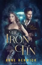 The Iron Fin - An Elemental Steampunk Chronicle (Book Three) ebook by Anne Renwick