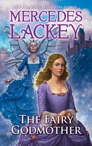 The Fairy Godmother ebook by Mercedes Lackey