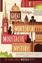 The Great Mortdecai Moustache Mystery: The Fourth Charlie Mortdecai Novel ebook by Kyril Bonfiglioli