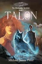 Talon - The Windwalker Archive, #1 ebook by Michael James Ploof