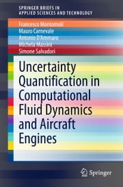 Uncertainty Quantification in Computational Fluid Dynamics and Aircraft Engines ebook by Francesco Montomoli,Mauro Carnevale,Antonio D'Ammaro,Michela Massini,Simone Salvadori