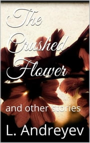 The Crushed Flower ebook by Leonid Andreyev