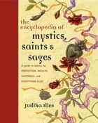 Encyclopedia of Mystics, Saints & Sages ebook by Judika Illes
