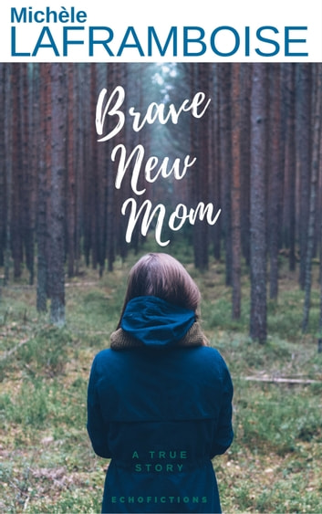 Brave New Mom - A True Story ebook by Michele Laframboise