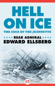 Hell on Ice - The Saga of the Jeannette ebook by Edward Ellsberg
