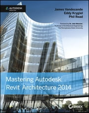 Mastering Autodesk Revit Architecture 2014 - Autodesk Official Press ebook by James Vandezande,Eddy Krygiel,Phil Read