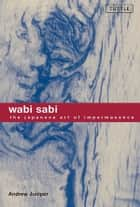 Wabi Sabi ebook by Andrew Juniper