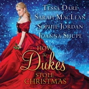 How the Dukes Stole Christmas - A Holiday Romance Anthology audiobook by Tessa Dare, Sarah MacLean, Sophie Jordan,...