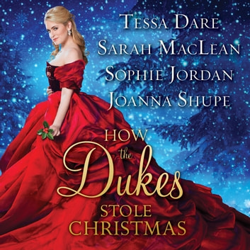 How the Dukes Stole Christmas - A Holiday Romance Anthology audiobook by Tessa Dare,Sarah MacLean,Sophie Jordan,Joanna Shupe
