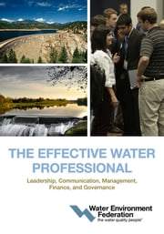The Effective Water Professional - Leadership, Communication, Management, Finance, and Governance ebook by Water Environment Federation