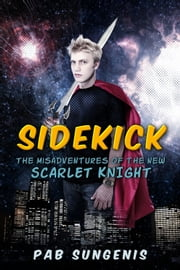 Sidekick - Misadventures of the New Scarlet Knight ebook by Pab Sungenis