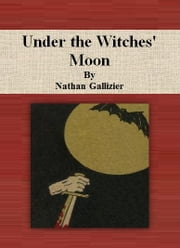 Under the Witches' Moon ebook by Nathan Gallizier
