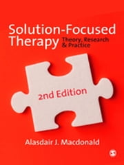 Solution-Focused Therapy - Theory, Research & Practice ebook by Dr Alasdair Macdonald