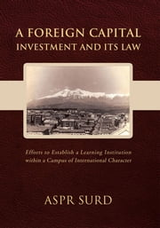 A Foreign Capital Investment and Its Law - Efforts to Establish a Learning Institution within a Campus of International Character ebook by Aspr Surd