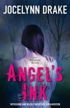 Angel's Ink (The Asylum Tales, Book 1) ebook by Jocelynn Drake
