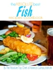 The Absolute Best Fish Recipes Cookbook