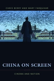 China on Screen - Cinema and Nation eBook by Christopher Berry, , Ph.D.,...