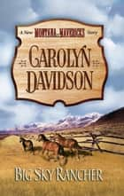 Big Sky Rancher ebook by Carolyn Davidson