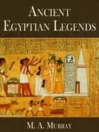 Ancient Egyptian Legends ebook by M. A. Murray