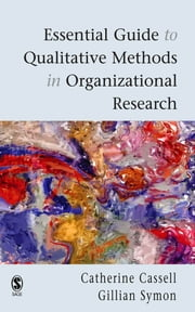 Essential Guide to Qualitative Methods in Organizational Research ebook by Dr Gillian Symon,Professor Cathy Cassell