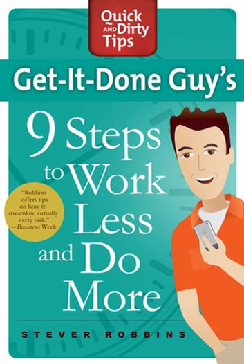 Get-It-Done Guy's 9 Steps to Work Less and Do More - Transform Yourself from Overwhelmed to Overachiever ebook by Stever Robbins