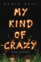 My Kind of Crazy ebook by Robin Reul
