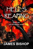Hell's Reaping (Book One of The Apotheosis Trilogy) ebook by James Bishop