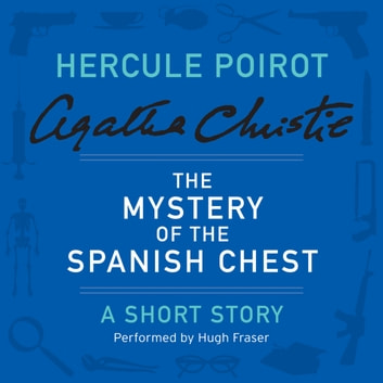 The Mystery of the Spanish Chest - A Hercule Poirot Short Story audiobook by Agatha Christie