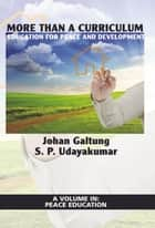 More than a Curriculum - Education for Peace and Development ebook by Johan Galtung, S. P. Udayakumar