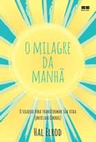O milagre da manhã ebook by Hal Elrod