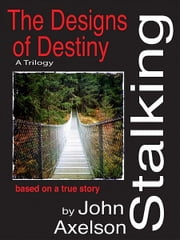 Stalking the Design of Destiny ebook by John Axelson