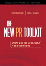 The New PR Toolkit: Strategies for Successful Media Relations ebook by Breakenridge, Deirdre K.