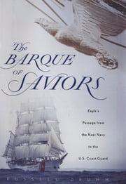 The Barque of Saviors - Eagle's Passage from the Nazi Navy to the U.S. Coast Guard ebook by Russell Drumm