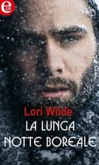 La lunga notte boreale (eLit) eBook by Lori Wilde