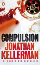 Compulsion - An Alex Delaware Thriller ebook by Jonathan Kellerman