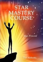 Star Mastery Course ebook by The Abbotts