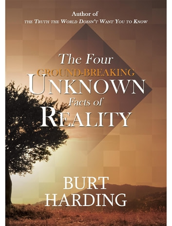 The Four Ground-Breaking Unknown Facts of Reality ebook by Burt Harding