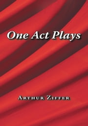 One Act Plays ebook by Arthur Ziffer