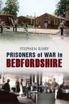 Prisoners of War in Bedfordshire ebook by Stephen Risby
