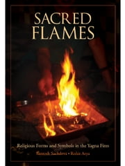 Sacred Flames - Religious Forms And Symbols In The Yagna Fires ebook by Santosh Sachdeva,Rohit Arya