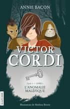 L'anomalie maléfique - Victor Cordi, tome 1 ebook by Annie Bacon