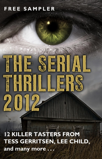 The Serial Thrillers 2012 - 12 spine-tingling tasters ebook by Tess Gerritsen,Lee Child