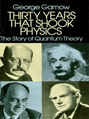 Thirty Years that Shook Physics - The Story of Quantum Theory ebook by George Gamow