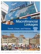 Macro-Financial Linkages: Trends, Crises, and Policies ebook by Christopher Crowe,Simon Johnson,Jonathan Mr. Ostry,Jeromin Mr. Zettelmeyer